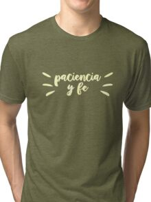 """""""Paciencia Y Fe"""" - In the Heights Tri-blend T-Shirt"""