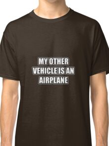 My Other Vehicle Is An Airplane Classic T-Shirt