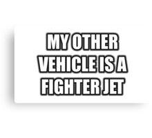My Other Vehicle Is A Fighter Jet Canvas Print