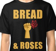 Bread And Roses T Shirt Classic T-Shirt