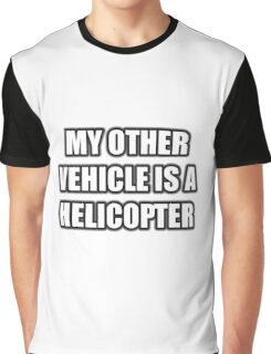 My Other Vehicle Is A Helicopter Graphic T-Shirt