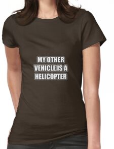 My Other Vehicle Is A Helicopter Womens Fitted T-Shirt
