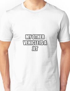 My Other Vehicle Is A Jet Unisex T-Shirt