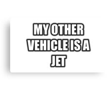 My Other Vehicle Is A Jet Canvas Print