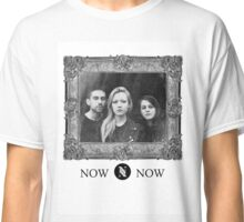 Now, Now Classic T-Shirt