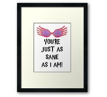 You're Just As Sane As I Am Framed Print