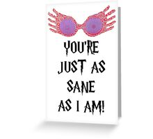 You're Just As Sane As I Am Greeting Card