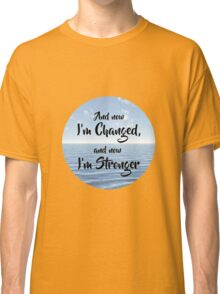 And now I'm Stronger Classic T-Shirt