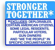 Stronger Together Excludes Deplorables #basketofdeplorables Election Humor Canvas Print