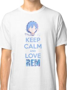Keep calm and love Rem Classic T-Shirt