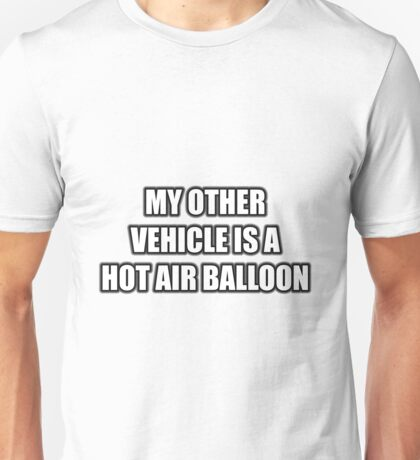 My Other Vehicle Is A Hot Air Balloon Unisex T-Shirt