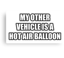 My Other Vehicle Is A Hot Air Balloon Canvas Print