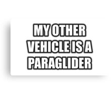 My Other Vehicle Is A Paraglider Canvas Print