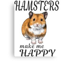 Hamsters make me happy Syrian ver. Canvas Print