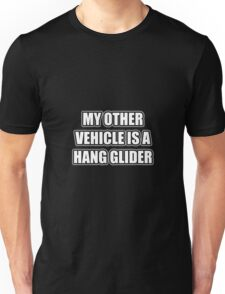 My Other Vehicle Is A Hang Glider Unisex T-Shirt