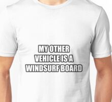 My Other Vehicle Is A Windsurf Board Unisex T-Shirt