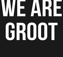 We Are Groot by Joseph Shelton