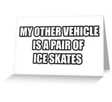 My Other Vehicle Is A Pair Of Ice Skates Greeting Card