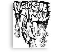 Music, save my soul! Canvas Print