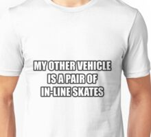 My Other Vehicle Is A Pair Of In-Line Skates Unisex T-Shirt