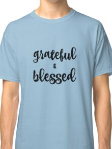 Grateful and Blessed  Classic T-Shirt