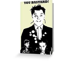 Rik Mayall - YOU B*STARD! Greeting Card