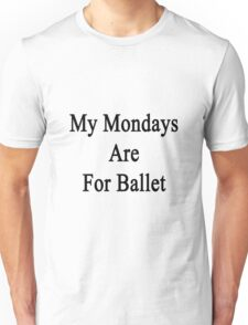 My Mondays Are For Ballet  Unisex T-Shirt