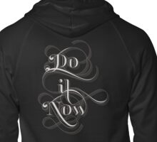 Do It Now Zipped Hoodie