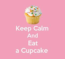 Keep Calm & Eat a Cupcake ( Phone Cases ) by PopCultFanatics