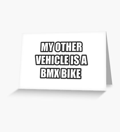 My Other Vehicle Is A BMX Bike Greeting Card