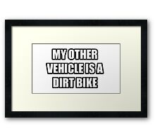 My Other Vehicle Is A Dirt Bike Framed Print