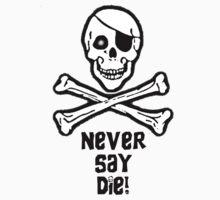 Never Say Die (Black Text Clothing & Stickers) Baby Tee