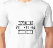 My Other Vehicle Is A Mini Bike Unisex T-Shirt