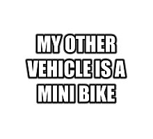 My Other Vehicle Is A Mini Bike Photographic Print
