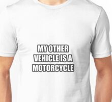 My Other Vehicle Is A Motorcycle Unisex T-Shirt