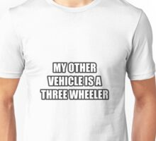 My Other Vehicle Is A Three Wheeler Unisex T-Shirt