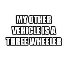 My Other Vehicle Is A Three Wheeler Photographic Print