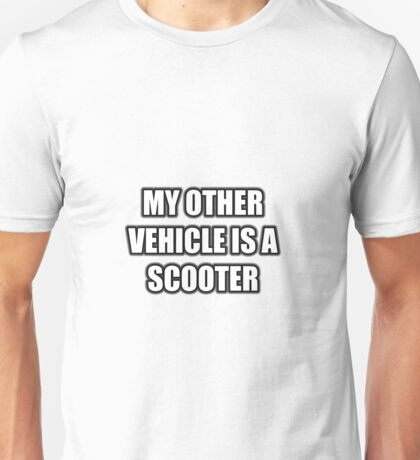 My Other Vehicle Is A Scooter Unisex T-Shirt