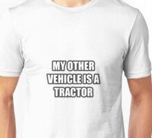 My Other Vehicle Is A Tractor Unisex T-Shirt