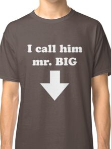 I call him mr. BIG Classic T-Shirt