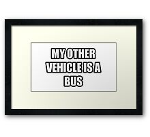 My Other Vehicle Is A Bus Framed Print