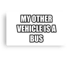 My Other Vehicle Is A Bus Canvas Print