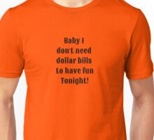 baby i dont need dollar bills to have fun tonight! Unisex T-Shirt