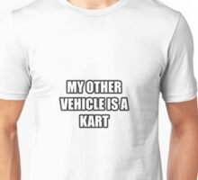 My Other Vehicle Is A Kart Unisex T-Shirt