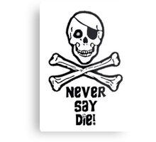 Never Say Die Black Text (Prints, Cards & Posters) Metal Print