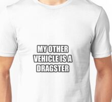 My Other Vehicle Is A Dragster Unisex T-Shirt