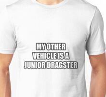 My Other Vehicle Is A Junior Dragster Unisex T-Shirt