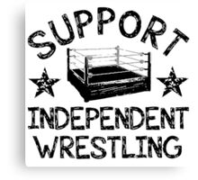 Support Independent Wrestling Canvas Print