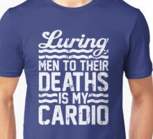 Luring Men to Their Deaths is My Cardio Unisex T-Shirt