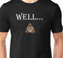 Well... Unisex T-Shirt